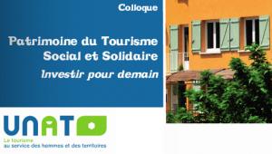 Le dernier colloque de l'UNAT sur le financement du patrimoine du tourisme social et solidaire